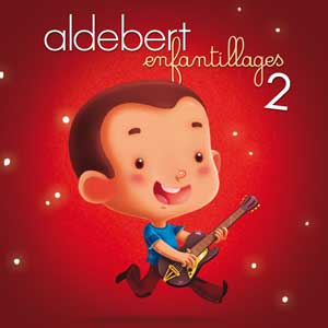 Aldebert – « Enfantillages 2 » : La chronique