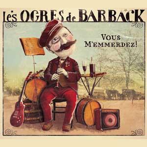 """Les Ogres de Barback – """"Vous m'emmerdez!"""" : La chronique"""