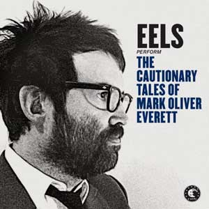 "Eels – ""The Cautionary Tales Of Mark Oliver Everett"" : La chronique"