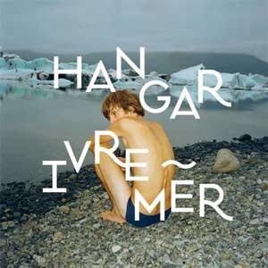 """Hangar – """"Ivre Mer"""" : La chronique"""