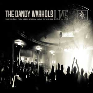 "The Dandy Warhols – ""Thirteen Tales from Urban Bohemia Live at the Wonder"" : La chronique"