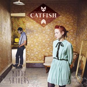 "Catfish – ""Muddy Shivers"" : La chronique"