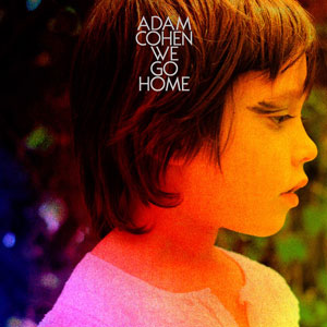 """Adam Cohen – """"We Go Home"""" : La chronique"""