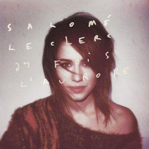 """Salomé Leclerc – """"27 fois l'aurore"""" : La chronique"""