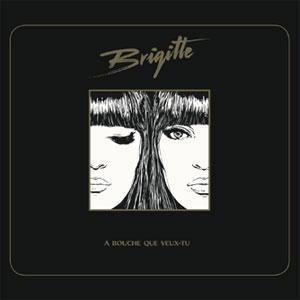 """Brigitte – """"A bouche que veux-tu"""" : La chronique"""