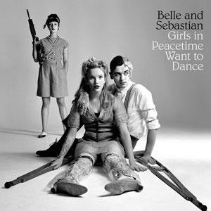 "Belle and Sebastian – ""Girls in Peacetime Want to Dance"" : La chronique"