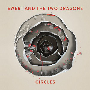 """Ewert and The Two Dragons – """"Circles"""" : La chronique"""