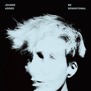 "Jeanne Added – ""Be Sensational"" : La chronique"
