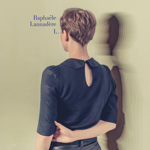 """Raphaële Lannadère – """"L"""" : La chronique"""