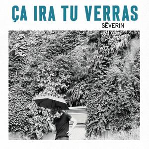 Séverin – « Ça ira tu verras » : La chronique
