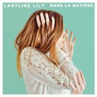 Ladylike Lily – « Dans la matière » : La chronique