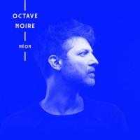 Octave Noire – « Néon » : La chronique