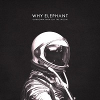 Why Elephant – « Unknow Man on the Moon » : La chronique