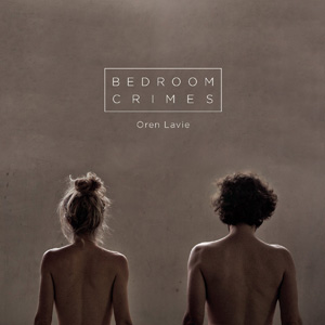 Oren Lavie – « Bedroom Crimes » : La chronique