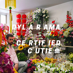 Dylarama - «Certified Cutie» : La chronique