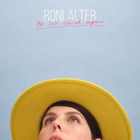 "Roni Alter - ""Be Her Child Again"" : La chronique"