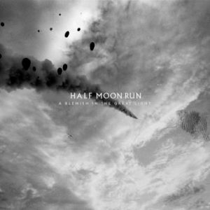 "Half Moon Run - ""A Blemish In The Great Light"" : La chronique"
