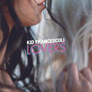 "Kid Francescoli - ""Lovers"" : La chronique"