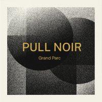 """Grand Parc - """"Pull Noir"""" : La chronique"""